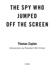 The Spy Who Jumped Off the Screen - A Novel ebook by Thomas Caplan,Bill Clinton