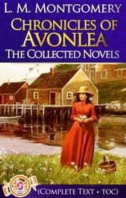 Chronicles of Avonlea (Complete Text + TOC) - Related books featuring Anne Shirley (Anne of Green Gables Series) By L. M. Montgomery ebook by L. M. Montgomery