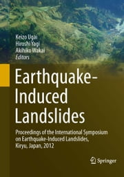 Earthquake-Induced Landslides - Proceedings of the International Symposium on Earthquake-Induced Landslides, Kiryu, Japan, 2012 ebook by