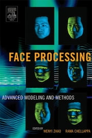 Face Processing: Advanced Modeling and Methods - Advanced Modeling and Methods ebook by Wenyi Zhao,Rama Chellappa
