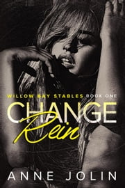 Change Rein - Willow Bay Stables, #1 ebook by Anne Jolin