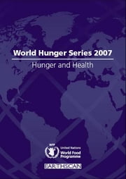 Hunger and Health - World Hunger Series 2007 ebook by United Nations World Food Programme