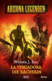 Arizona Legenden 08: La Vengadora, die Rächerin ebook by Werner J. Egli