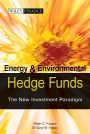 Energy And Environmental Hedge Funds - The New Investment Paradigm ebook by Peter C. Fusaro,Gary M. Vasey