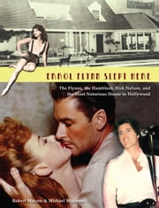 Errol Flynn Slept Here - The Flynns, the Hamblens, Rick Nelson, and the Most Notorious House in Hollywood ebook by Robert Matzen,Michael Mazzone