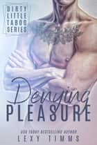 Denying Pleasure - Dirty Little Taboo Series, #2 ebook by Lexy Timms