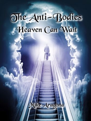 The Anti-Bodies: Heaven Can Wait ebook by Mike Aragona