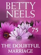 The Doubtful Marriage (Mills & Boon M&B) (Betty Neels Collection, Book 75) ebook by Betty Neels