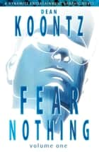 Dean Koontz's Fear Nothing eBook by Dean Koontz