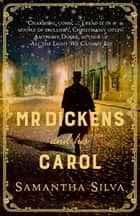 Mr Dickens and His Carol - A playful, festive imagining of the story behind A Christmas Carol ebook by Samantha Silva