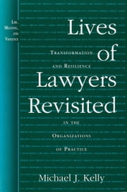 Lives of Lawyers Revisited - Transformation and Resilience in the Organizations of Practice ebook by Michael J. Kelly