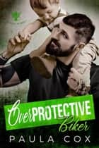 Overprotective Biker - The Valves MC, #2 ebook by Paula Cox
