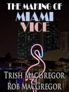 The Making of Miami Vice ebook by