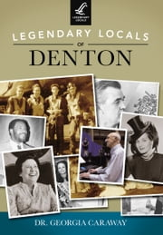 Legendary Locals of Denton ebook by Dr. Georgia Caraway