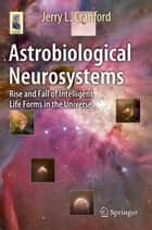 Astrobiological Neurosystems - Rise and Fall of Intelligent Life Forms in the Universe ebook by Jerry L. Cranford