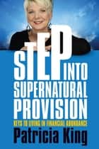Step into Supernatural Provision ebook by Patricia King