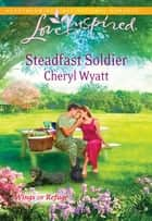 Steadfast Soldier ebook by Cheryl Wyatt