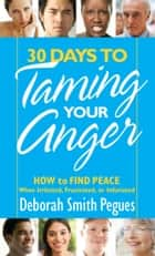 30 Days to Taming Your Anger ebook by Deborah Smith Pegues