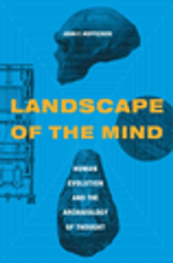 Landscape of the Mind - Human Evolution and the Archaeology of Thought ebook by John Hoffecker