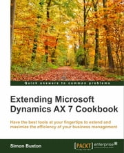 Extending Microsoft Dynamics AX 7 Cookbook ebook by Simon Buxton