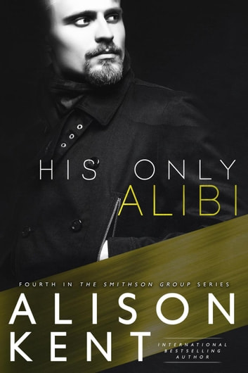 His Only Alibi - Smithson Group, #4 ebook by Alison Kent