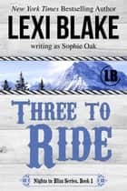 Three to Ride ebook by Lexi Blake, Sophie Oak