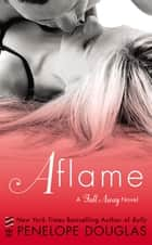 Aflame - A Fall Away Novel ebook by Penelope Douglas