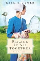Piecing It All Together (Plain Patterns Book #1) ebook by Leslie Gould