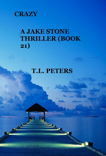 Crazy, A Jake Stone Thriller (Book 21) ebook by T.L. Peters