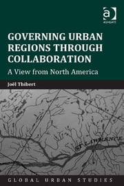 Governing Urban Regions Through Collaboration - A View from North America ebook by Joël Thibert