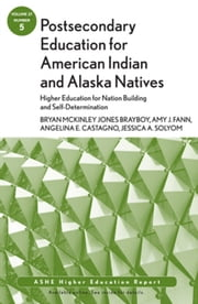 Postsecondary Education for American Indian and Alaska Natives: Higher Education for Nation Building and Self-Determination - ASHE Higher Education Report 37:5 ebook by Bryan McKinley Jones Brayboy, Amy J. Fann, Angelina E. Castagno,...