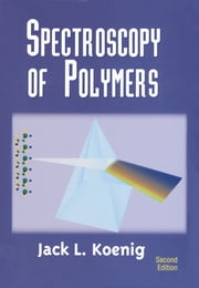 Spectroscopy of Polymers ebook by J.L. Koenig