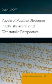 Facets of Pauline Discourse in Christocentric and Christotelic Perspective ebook by Dan Lioy