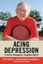 Acing Depression - A Tennis Champion's Toughest Match ebook by