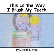 This Is the Way I Brush My Teeth ebook by Kobo.Web.Store.Products.Fields.ContributorFieldViewModel