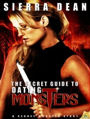 The Secret Guide to Dating Monsters ebook by Sierra Dean