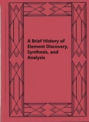 A Brief History of Element Discovery, Synthesis, and Analysis ebook by Glen W. Watson