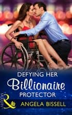 Defying Her Billionaire Protector (Mills & Boon Modern) (Irresistible Mediterranean Tycoons, Book 2) 電子書 by Angela Bissell