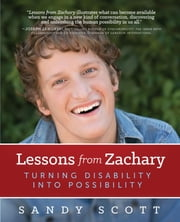 Lessons from Zachary - Turning Disability into Possibility ebook by Sandy Scott