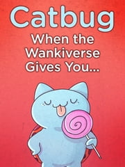 Catbug: When the Wankiverse Gives You... ebook by Jason James Johnson