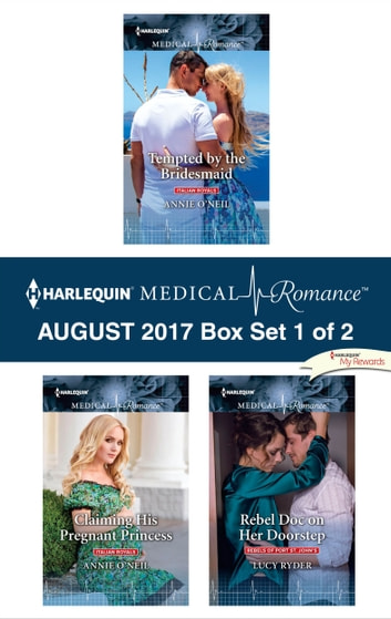 Harlequin Medical Romance August 2017 - Box Set 1 of 2 - Tempted by the Bridesmaid\Claiming His Pregnant Princess\Rebel Doc on Her Doorstep ebook by Annie O'Neil,Lucy Ryder