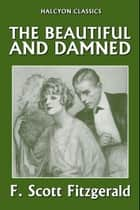 The Beautiful and Damned by F. Scott Fitzgerald ebook by