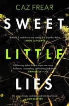 Sweet Little Lies - The Number One Bestseller eBook by Caz Frear