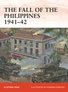 The Fall of the Philippines 1941–42 ebook by Clayton Chun, Howard Gerrard
