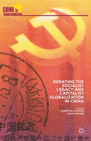 Debating the Socialist Legacy and Capitalist Globalization in China ebook by X. Zhong,B. Wang