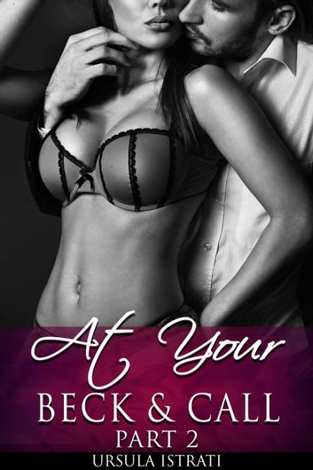 At Your Beck and Call: Part 2 (Billionaire / Alpha) - At Your Beck and Call, #2 ebook by Ursula Istrati