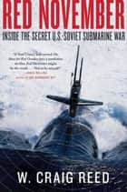 Red November - Inside the Secret U.S.-Soviet Submarine War ebook by W. Craig Reed