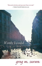 If Only I Could... ebook by Greg M. Sarwa