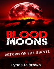 Blood Moons: Return of the Giants ebook by Lynda D. Brown
