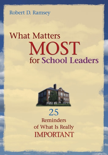 What Matters Most for School Leaders - 25 Reminders of What Is Really Important eBook by Robert D. Ramsey
